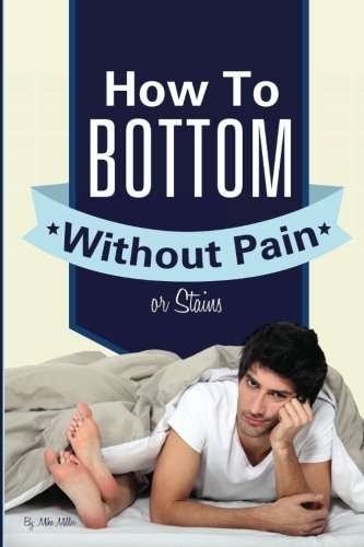 9780989139717: How To Bottom Without Pain Or Stains