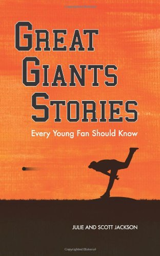 Great Giants Stories Every Young Fan Should Know: Jackson, Julie; Jackson, Scott