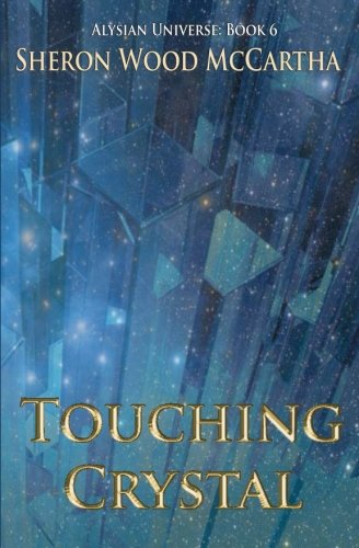 9780989159937: Touching Crystal: Alysian Universe: Book 6 (Volume 6)