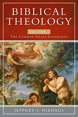 9780989167154: 1: Biblical Theology: The Common Grace Covenants