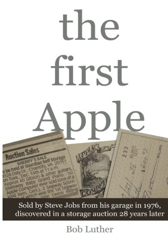 9780989167710: The First Apple: Sold by Steve Jobs from his garage in 1976, discovered in a storage auction 28 years later