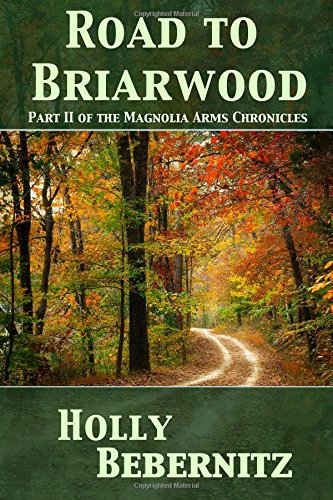 Road to Briarwood (Magnolia Arms Chronicles) (Volume 2): Holly Bebernitz