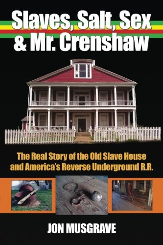Slave, Salt, Sex & Mr. Crenshaw: The Real Story of the Old Slave House and America's ...