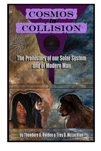 9780989178716: Cosmos in Collision: The Prehistory of our Solar System and of Modern Man