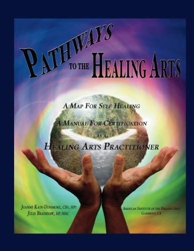 9780989180801: Pathways to the Healing Arts: A Map to Self Healing A Manual for Certification As A Healing Arts Practitioner