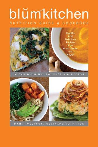 BlumKitchen Nutrition Guide & Cookbook: Susan Blum, MD, Marti Wolfson