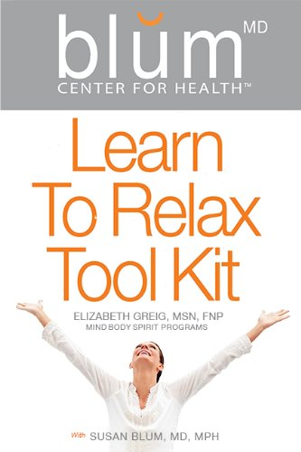 Learn to Relax Tool Kit (0989181316) by Elizabeth Greig; MSN; FNP; Susan Blum; MD MPH