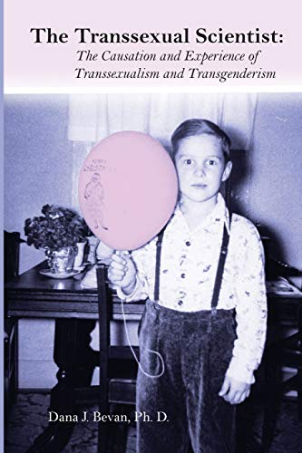 9780989183406: The Transsexual Scientist: The Causation and Experience of Transgenderism and Transsexualism