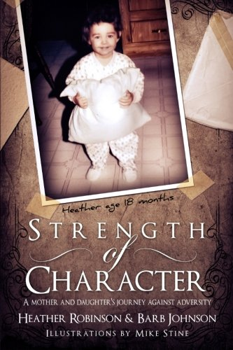 9780989183703: Strength of Character: A Mother and Daugther's Journey Against Adversity.