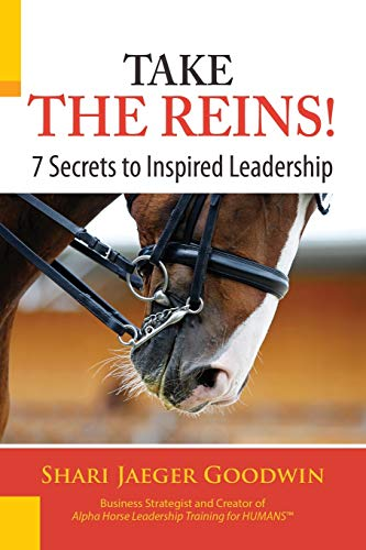 9780989184403: Take the Reins! 7 Secrets to Inspired Leadership