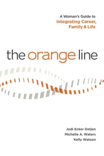 9780989207706: The Orange Line: A Woman's Guide to Integrating Career, Family and Life