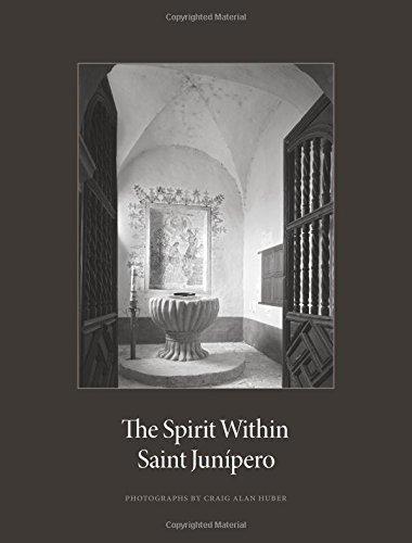 9780989209939: The Spirit Within Saint Junipero: Photographs by Craig Alan Huber and Essays by Robert M. Senkewicz