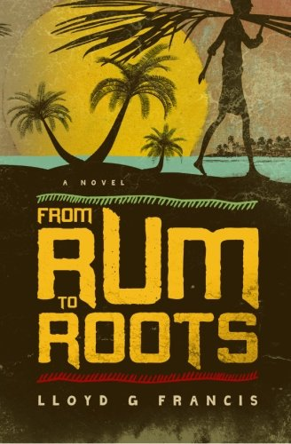 9780989216104: From Rum To Roots