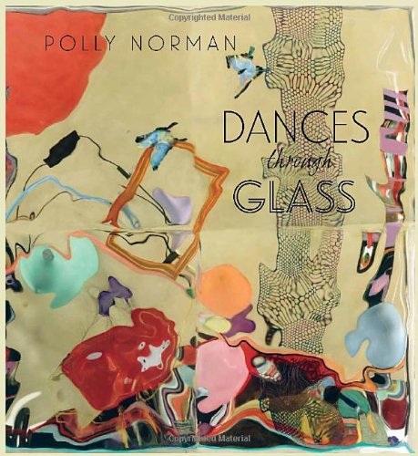 9780989224505: Dances Through Glass: A 25-year Retrospective of Work by Photographer and Painter Polly Norman
