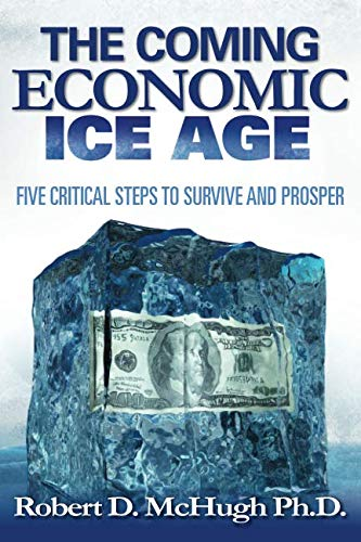 9780989235754: Five Critical Steps to Survive and Prosper in the Coming Economic Ice Age