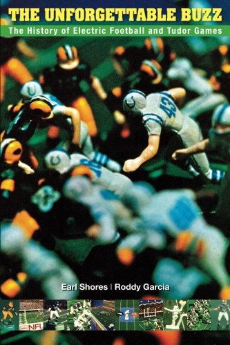 The Unforgettable Buzz: The History of Electric Football and Tudor Games: Earl Shores