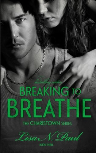 9780989246545: Breaking to Breathe (The Charistown Series) (Volume 3)