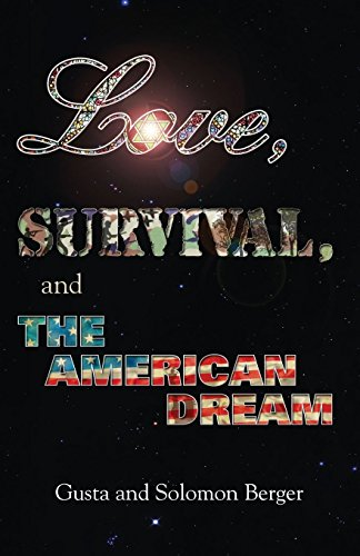 Love, Survival, and the American Dream: Berger, Solomon; Berger, Gusta