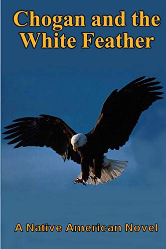 9780989247733: Chogan and the White Feather (#2 Chogan Native American Series)