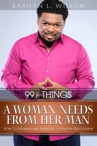 9780989248037: 99 & 1/2 Things A Woman Needs From Her Man: How To Establish and Maintain A Healthy Relationship