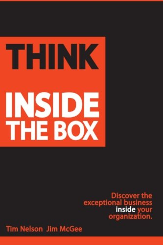 9780989250306: Think Inside The Box: Discover the exceptional business inside your organization