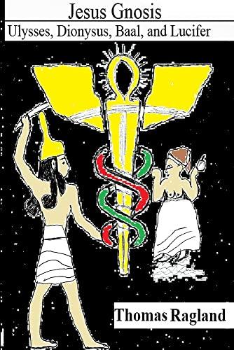 9780989251112: Jesus Gnosis: Ulysses, Dionysus, Baal, and Lucifer