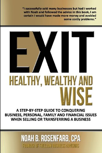 Exit: Healthy, Wealthy and Wise - A Step-By-Step Guide to Conquering Business, Personal, Family and...