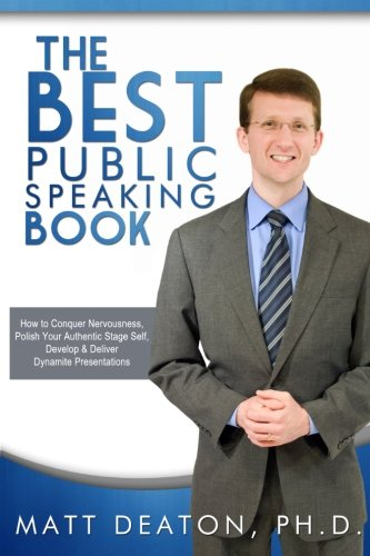 The Best Public Speaking Book: How to Conquer Nervousness, Polish Your Authentic Stage Self, ...