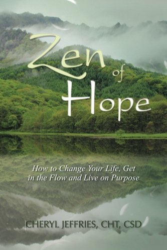 9780989260206: Zen of Hope: How to Change Your Life, Get in the Flow and Live on Purpose (Volume 1)