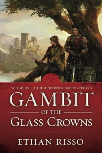 9780989260718: Gambit of the Glass Crowns: Volume One of The Sundered Kingdoms Trilogy (Volume 1)