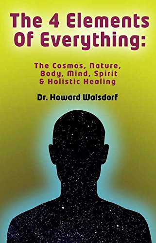 9780989265119: The 4 Elements of Everything: The Cosmos, Nature, Body, Mind, Spirit & Holistic Healing