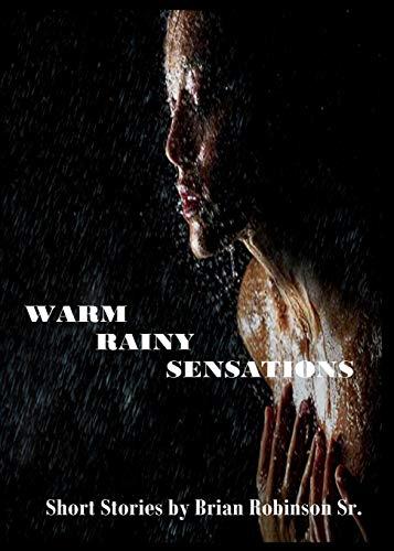 Warm Rainy Sensations: Brian Robinson Sr