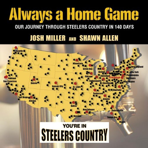 9780989268820: Always a Home Game: Our Journey Through Steelers Country in 140 Days