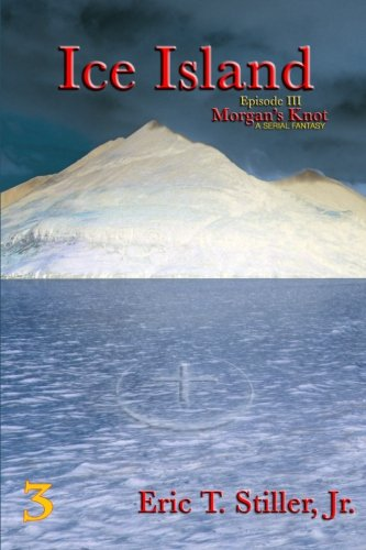 Ice Island Morgans Knot - A Serial Fantasy Book 3: Eric Stiller