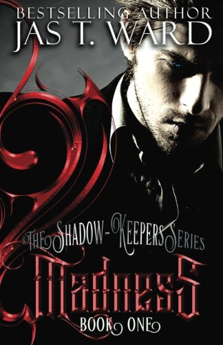 Madness: Book One (The Shadow-Keepers Series) (Volume 1): Ward, Jas T.