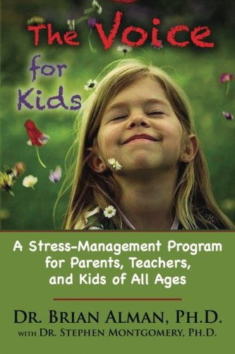 The Voice for Kids: A Stress-Management Program for Parents, Teachers, and Kids of all Ages: Alman ...