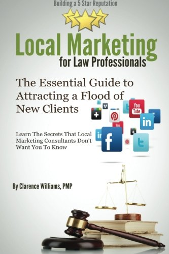 Local Marketing for Law Professionals: Building a 5 Star Reputation (The Essential Guide to ...