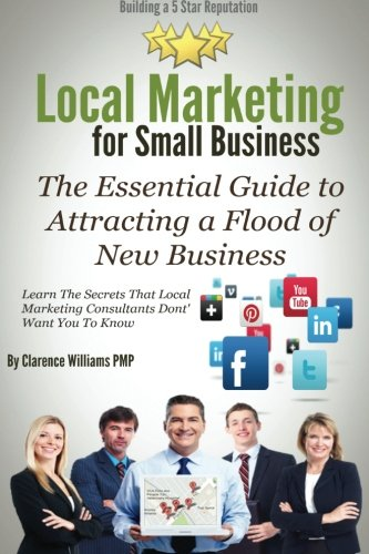 Local Marketing for Small Business: Building a 5 Star Reputation: Clarence Williams PMP