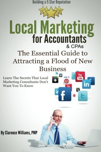 9780989279062: Local Marketing for Accountants: Building a 5 Star Reputation (The Essential Guide to Attracting a Flood of New Clients)