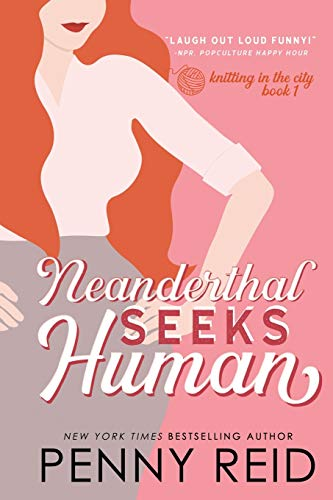 Neanderthal Seeks Human: A Smart Romance (Knitting in the City) (Volume 1): Reid, Penny