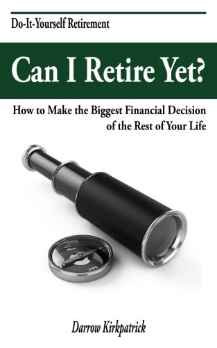 9780989283021: Can I Retire Yet?: How to Make the Biggest Financial Decision of the Rest of Your Life