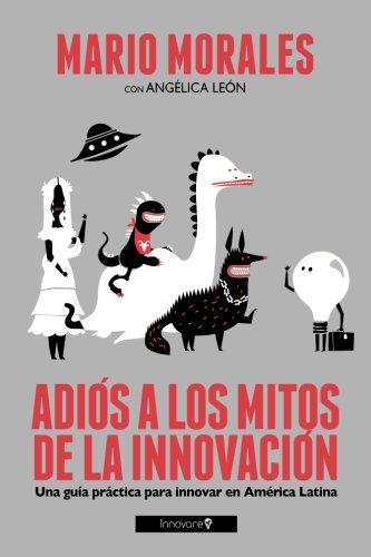 9780989283205: Adiós a los Mitos de la Innovación: Una Guía Práctica para Innovar en América Latina
