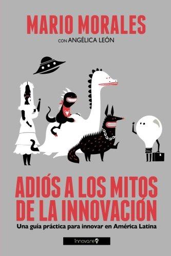 9780989283212: Adiós a los Mitos de la Innovación (Blanco y Negro): Una Guía Práctica para Innovar en América Latina