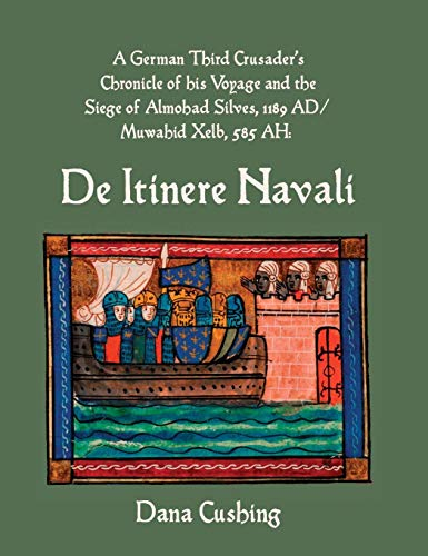 A German Third Crusader's Chronicle of His Voyage and the Siege of Almohad Silves, 1189 Ad / ...