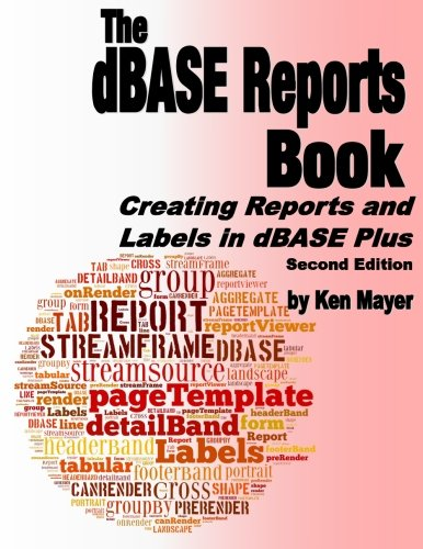 9780989287586: The dBASE Reports Book: Creating Reports and Labels in dBASE Plus