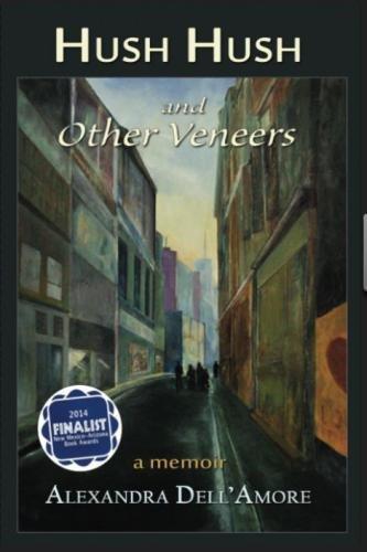 Hush Hush and Other Veneers: A Memoir: Alexandra Dell'amore