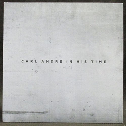 Carl Andre in His Time: Carl Andre