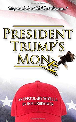 President Trump's Month: An Epistolary Novella: Ron Leshnower