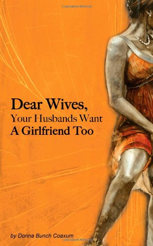 9780989300803: Dear Wives, Your Husbands Want a Girlfriend Too