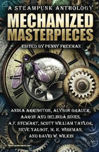 9780989303521: Mechanized Masterpieces: A Steampunk Anthology